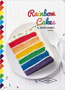 Rainbow cakes: Recettes colorées ! Coralie Ferreira