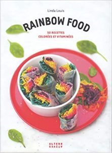 Rainbow food: 50 recettes colorées et vitaminées Linda Louis